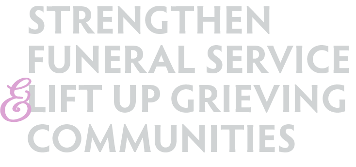 A text-based graphic that says strengthen funeral service & lift up grieving communities used to draw attention to support the Foundation